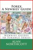 Forex a Newbies' Guide, Alan Northcott, 1490502270