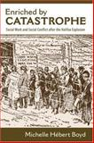 Enriched by Catastrophe : Social Work and Social Conflict after the Halifax Explosion, Boyd, Michelle Hebert, 1552662276