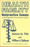 Health Facility Malpractice Cases : A Management Prevention Guide, Rothman, W. A. and Title, Monroe M., 1560722274