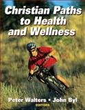 Christian Paths to Health and Wellness, Walters, Peter and Byl, John, 0736062270