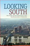 Looking South : Race, Gender, and the Transformation of Labor from Reconstruction to Globalization, Frederickson, Mary E., 0813042275