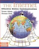 The Internet : Effective Online Communication, Adams, Tyrone L. and Clark, Norman E., 0155062271