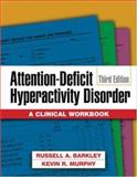 Attention-Deficit Hyperactivity Disorder : A Clinical Workbook, Barkley, Russell A. and Murphy, Kevin R., 1593852274