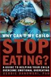 Why Can't My Child Stop Eating?, Debbie Danowski, 1937612279