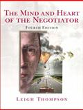 The Mind and Heart of the Negotiator, Thompson, Leigh L., 0131742272