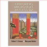 Exploring Microsoft Access 97, Grauer, Robert T. and Barber, Maryann, 0137542275