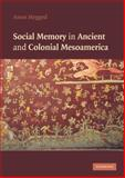 Social Memory in Ancient and Colonial Mesoamerica, Megged, Amos, 0521112273