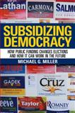 Subsidizing Democracy, Michael G. Miller, 0801452279