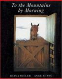 To the Mountains by Morning, Diana Wieler, 0888992270