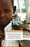 International Criminal Accountability and the Rights of Children, , 9067042277