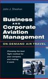Business and Corporate Aviation Management : On-Demand Air Travel, Sheehan, John J., 0071412271
