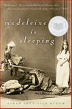 Madeleine Is Sleeping 1st Edition