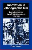 Innovation in Ethnographic Film : From Innocence to Self-Consciousness, 1955-1985, Loizos, Peter, 0226492273