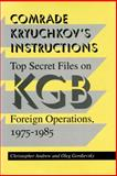 Comrade Kryuchkov's Instructions : Top Secret Files on KGB Foreign Operations, 1975-1985, Andrew, Christopher and Gordievsky, Oleg, 0804722277