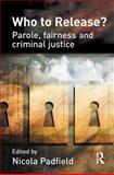 Who to Release? : Parole, Fairness and Criminal Justice, , 1843922274