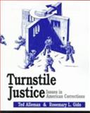 Turnstile Justice : Issues in American Corrections, Alleman, Ted and Gido, Rosemary L., 0133012271