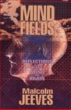 Mind Fields : Reflections on the Science of Mind and Brain, Jeeves, Malcolm A., 0801052270