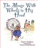 The Mouse with Wheels in His Head, Gene Bradbury, 1482562278