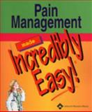 Pain Management Made Incredibly Easy!, Lippincott Williams and Wilkins Staff and Springhouse Publishing Company Staff, 1582552274