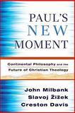 Paul's New Moment : Continental Philosophy and the Future of Christian Theology, Milbank, John and Davis, Creston, 1587432277