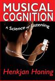 Musical Cognition : A Science of Listening, Honing, Henkjan, 141284228X