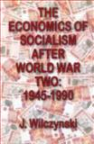 The Economics of Socialism after World War Two : 1945-1990, Wilczynski, J., 0202362280
