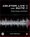 Ableton Live 8 and Suite 8 : Create, Produce, Perform, Robinson, Keith and Singletary, Huston, 024081228X