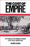 The Cost of Empire : The Finances of the Kingdom of Naples in the Time of Spanish Rule, Calabria, Antonio, 0521522285
