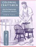 Colonial Craftsmen : And the Beginnings of American Industry, Edwin Tunis, 0801862280