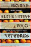 Beyond Alternative Food Networks : Italy's Solidarity Purchase Groups, Grasseni, Cristina, 0857852280