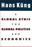 A Global Ethic for Global Politics and Economics, Hans Kung, 0195122283