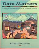 Data Matters : Conceptual Statistics for a Random World, Maxwell, Nicholas, 0470412283