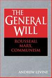 The General Will : Rousseau, Marx, Communism, Levine, Andrew, 0521062284