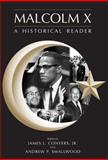 Malcolm X : An Historical Reader, Conyers, James L., Jr. and Smallwood, Andrew P., 0890892288