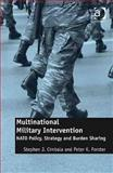 Multinational Military Intervention : NATO Policy, Strategy and Burden Sharing, Cimbala, Stephen J. and Forster, Peter Kent, 1409402282