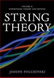 String Theory : Superstring Theory and Beyond, Polchinski, Joseph, 0521672287
