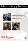Effective Supply Teaching : Behaviour Management, Classroom Discipline and Colleague Support, Rogers, Bill, 0761942289