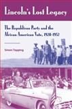 Lincoln's Lost Legacy : The Republican Party and the African American Vote, 1928-1952, Topping, Simon, 0813032288