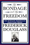 My Bondage and My Freedom (an African American Heritage Book), Douglass, Frederick, 1604592281