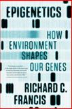 Epigenetics, Richard C. Francis, 039334228X