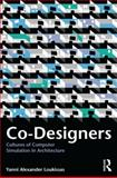 Co-Designers : Cultures of Computer Simulation in Architecture, Loukissas, Yanni Alexander, 0415592283