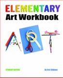 Elementary Art Workbook - Student Edition, Eric Gibbons, 0983862281
