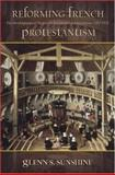 Reforming French Protestantism : The Development of Huguenot Ecclesiastical Institutions, 1557-1572, Sunshine, Glenn S., 1931112282