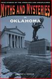 Myths and Mysteries of Oklahoma, Robert L. Dorman, 076277228X