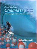 Conceptual Chemistry : Understanding Our World of Atoms and Molecules, Suchocki, John, 0805332286