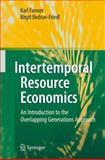 Intertemporal Resource Economics : An Introduction to the Overlapping Generations Approach, Farmer, Karl and Bednar-Friedl, Birgit, 3642132286