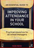 An Essential Guide to Improving Attendance in Your School, Ken Reid, 0415712289