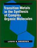 Transition Metals in the Synthesis of Complex Organic Molecules, Hegedus, Louis S., 0935702288