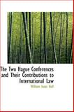 The Two Hague Conferences and Their Contributions to International Law, William Isaac Hull, 1103212281