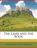 The Land and the Book, William McClur Thomson and William McClure Thomson, 1149232285
